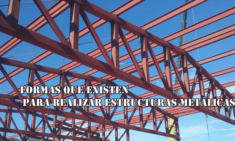 formas que existen para realizar estructuras metálicas